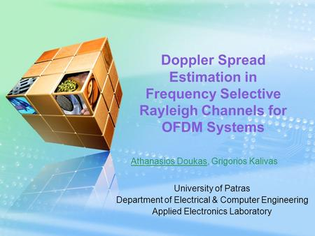 Doppler Spread Estimation in Frequency Selective Rayleigh Channels for OFDM Systems Athanasios Doukas, Grigorios Kalivas University of Patras Department.