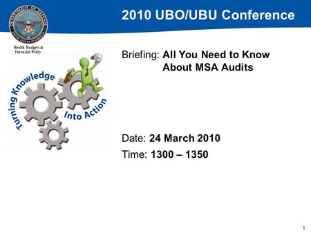 2010 UBO/UBU Conference Health Budgets & Financial Policy 1 Briefing: All You Need to Know About MSA Audits Date: 24 March 2010 Time: 1300 – 1350.