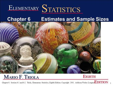 1 Chapter 6. Section 6-1 and 6-2. Triola, Elementary Statistics, Eighth Edition. Copyright 2001. Addison Wesley Longman M ARIO F. T RIOLA E IGHTH E DITION.