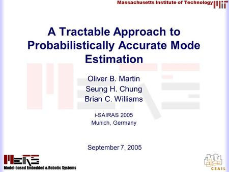 Massachusetts Institute of Technology September 7, 2005 A Tractable Approach to Probabilistically Accurate Mode Estimation Oliver B. Martin Seung H. Chung.