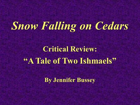"Snow Falling on Cedars Critical Review: ""A Tale of Two Ishmaels"" By Jennifer Bussey."
