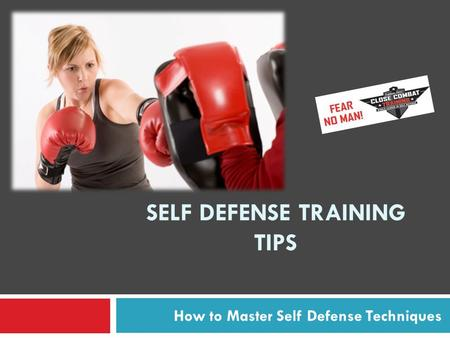 SELF DEFENSE TRAINING TIPS How to Master Self Defense Techniques.