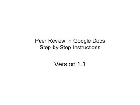 Peer Review in Google Docs Step-by-Step Instructions Version 1.1.