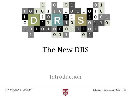 The New DRS Introduction. What is DRS? Digital repository for preservation and access – Maintains integrity of deposited content – Preserves content for.