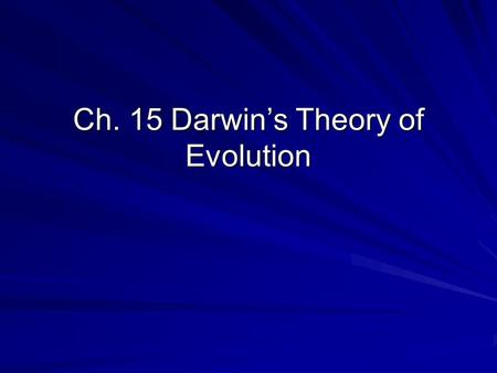 Ch. 15 Darwin's Theory of Evolution. Ch. 15 Outline 15-1: The Puzzle of Life's Diversity –The Voyage of the Beagle –Darwin's Observations –The Journey.