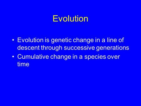 Evolution Evolution is genetic change in a line of descent through successive generations Cumulative change in a species over time.