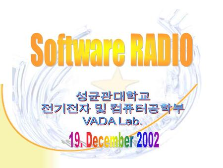 Introduction to Software RADIO What is the Software RADIO ? Advantage of the Software RADIO Physical Layer of a Radio Modem/Software Defined Radio Modem.