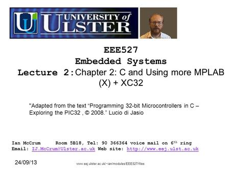 EEE527 Embedded Systems Lecture 2: Chapter 2: C and Using more MPLAB (X) + XC32 Ian McCrumRoom 5B18, Tel: 90 366364 voice mail on 6 th ring