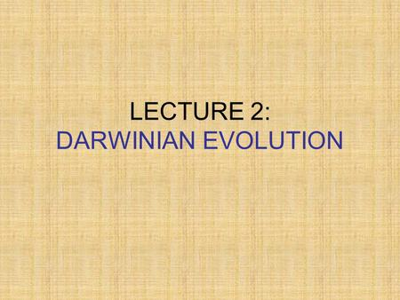 LECTURE 2: DARWINIAN EVOLUTION. 2 What is Evolution? Evolution is the slow, gradual change in a population of organisms over time.