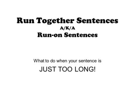 Run Together Sentences A/K/A Run-on Sentences