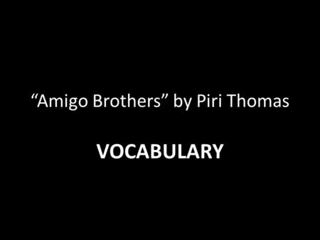 """Amigo Brothers"" by Piri Thomas VOCABULARY. Barrage PART OF SPEECH: noun DEFINITION: a rapid, heavy attack SENTENCE: He received a barrage of criticism."