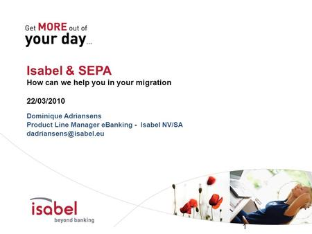Isabel & SEPA How can we help you in your migration 22/03/2010 Dominique Adriansens Product Line Manager eBanking - Isabel NV/SA
