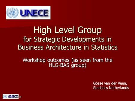 2011 Geneva High Level Group for Strategic Developments in Business Architecture in Statistics Workshop outcomes (as seen from the HLG-BAS group) Gosse.