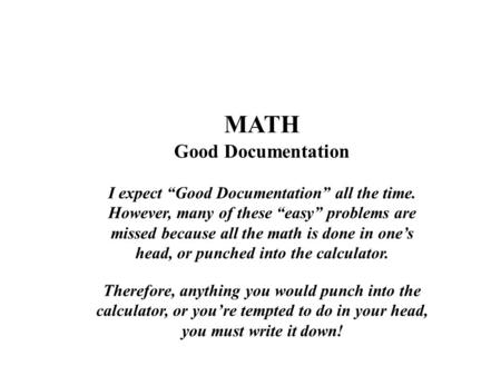 "MATH Good Documentation I expect ""Good Documentation"" all the time. However, many of these ""easy"" problems are missed because all the math is done in one's."