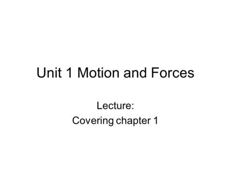 Unit 1 Motion and Forces Lecture: Covering chapter 1.