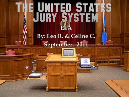 ELA By: Leo R. & Celine C. September, 2011.  All citizens must be 18 or older and are legal residents of Massachusetts.  Jury members are choose randomly.