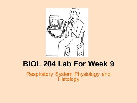 BIOL 204 Lab For Week 9 Respiratory System Physiology and Histology.