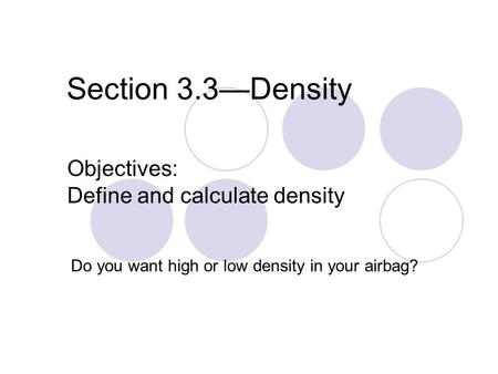Section 3.3—Density Do you want high or low density in your airbag? Objectives: Define and calculate density.