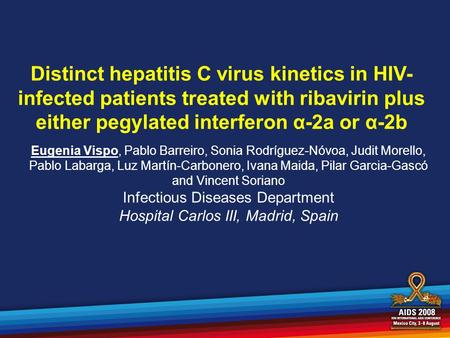 Distinct hepatitis C virus kinetics in HIV- infected patients treated with ribavirin plus either pegylated interferon α-2a or α-2b Eugenia Vispo, Pablo.