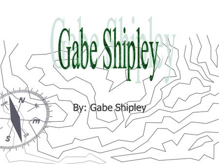 By: Gabe Shipley. Date of Birth ► I was born on December 12, 1994 in Stillwater, Oklahoma.