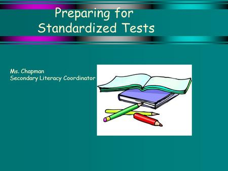 Preparing for Standardized Tests Ms. Chapman Secondary Literacy Coordinator.