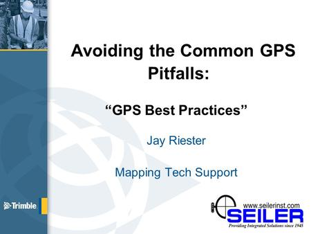 "Avoiding the Common GPS Pitfalls: ""GPS Best Practices"" Jay Riester Mapping Tech Support."