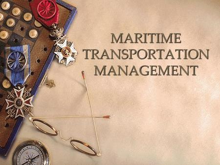 MARITIME TRANSPORTATION MANAGEMENT. CONTENT  The role of maritime transport in global trade and logistics  Structure of maritime transport industry,