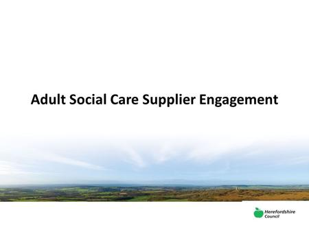Adult Social Care Supplier Engagement. Welcome & Introductions Helen Coombes – Interim Director Adult Wellbeing Wayne Welsby – Head of Commercial Services.