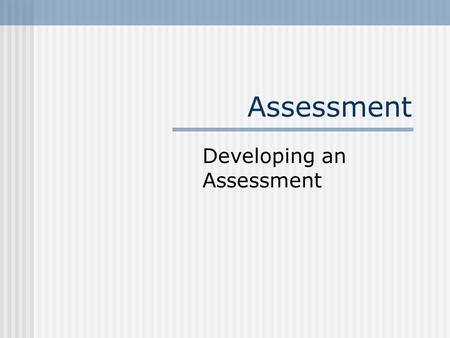 Assessment Developing an Assessment. Assessment Planning Process Analyze the environment Agency, clients, TR program, staff & resources Define parameters.