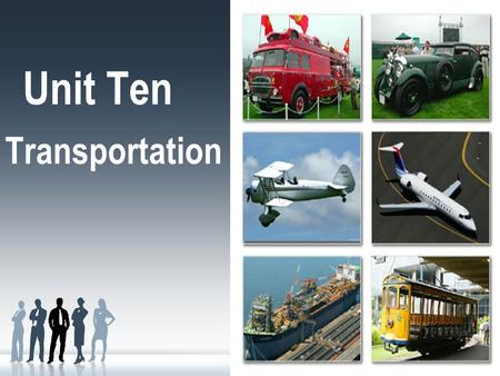 Unit Ten Transportation. Learning objectives To describe methods of transportation To grasp clauses of shipment To identify shipping instructing and shipping.