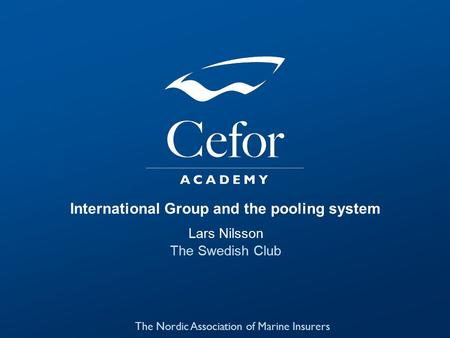 International Group and the pooling system Lars Nilsson The Swedish Club The Nordic Association of Marine Insurers 1.