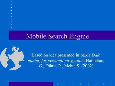 Mobile Search Engine Based on idea presented in paper Data mining for personal navigation, Hariharan, G., Fränti, P., Mehta S. (2002)