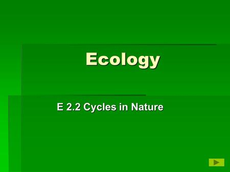 Ecology E 2.2 Cycles in Nature. Cycles in Nature  The amount of water, carbon, nitrogen, oxygen and other materials for life are fixed within the Earth's.