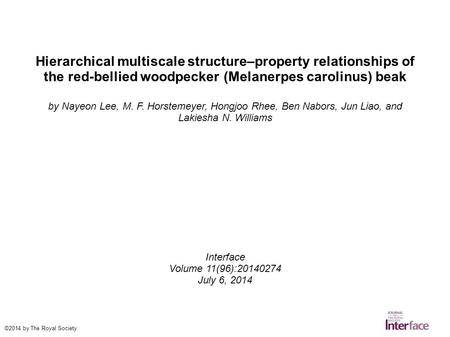 Hierarchical multiscale structure–property relationships of the red-bellied woodpecker (Melanerpes carolinus) beak by Nayeon Lee, M. F. Horstemeyer, Hongjoo.
