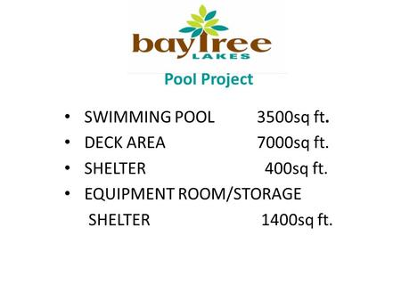 Pool Project SWIMMING POOL 3500sq ft. DECK AREA 7000sq ft. SHELTER400sq ft. EQUIPMENT ROOM/STORAGE SHELTER 1400sq ft.