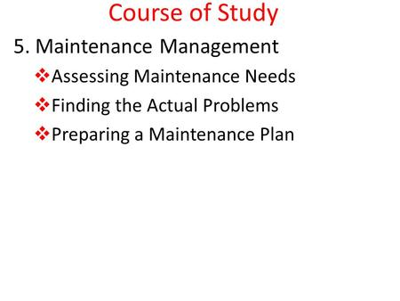 Course of Study 5. Maintenance Management Assessing Maintenance Needs