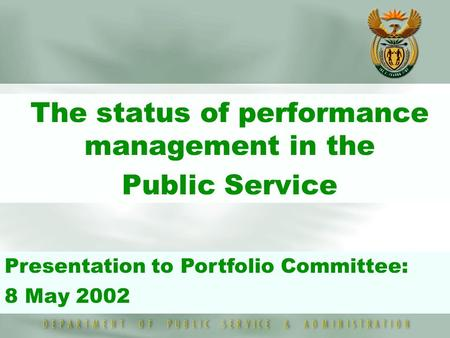  The status of performance management in the  Public Service Presentation to Portfolio Committee: 8 May 2002.