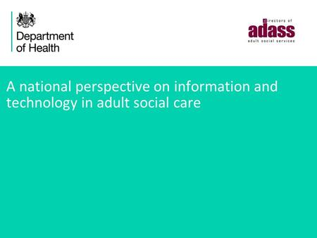 A national perspective on information and technology in adult social care.
