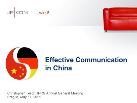 Christopher Tesch, IPRN Annual General Meeting Prague, May 17, 2011 Effective Communication in China.