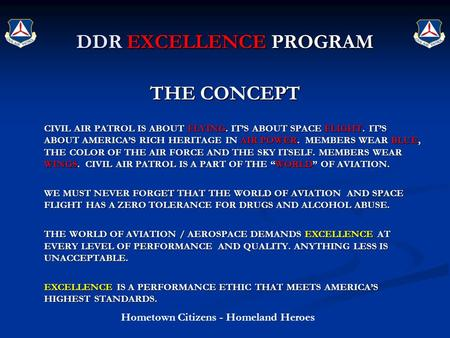 Hometown Citizens - Homeland Heroes DDR EXCELLENCE PROGRAM THE CONCEPT CIVIL AIR PATROL IS ABOUT FLYING. IT'S ABOUT SPACE FLIGHT. IT'S ABOUT AMERICA'S.