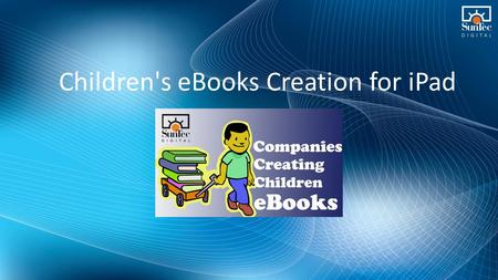 Children's eBooks Creation for iPad. Digital devices come with several amazing and interactive features to engage and amuse children. eBook readers have.