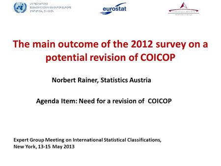 UNITED NATIONS ECONOMIC COMMISSION FOR EUROPE STATISTICAL DIVISION The main outcome of the 2012 survey on a potential revision of COICOP Norbert Rainer,
