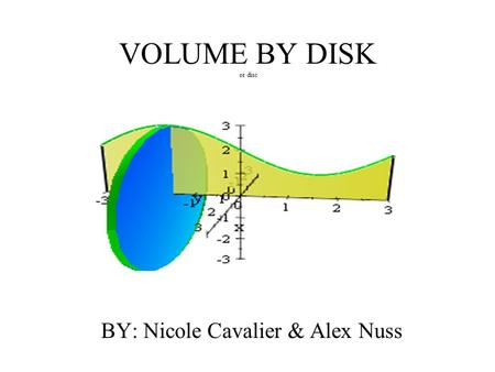 VOLUME BY DISK or disc BY: Nicole Cavalier & Alex Nuss.