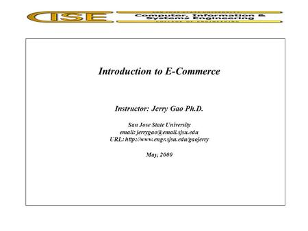 Introduction to E-Commerce Instructor: Jerry Gao Ph.D. San Jose State University   URL: