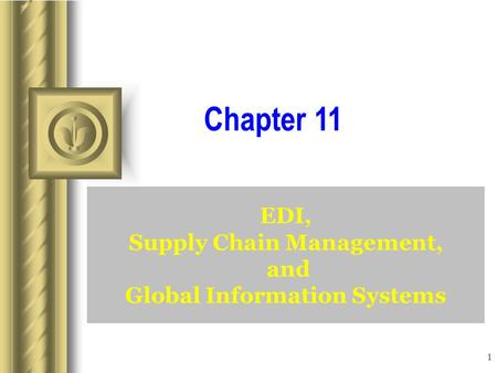1 EDI, Supply Chain Management, and Global Information Systems Chapter 11.
