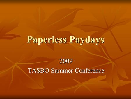 Paperless Paydays 2009 TASBO Summer Conference. Welcome Jon Graswich, CPA Chief Financial Officer Northwest Independent School District