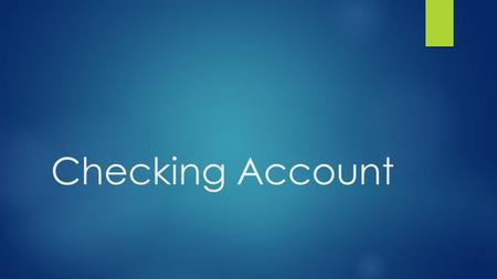 Checking Account. Key Terms Check Online and smartphone banking Deposit/credit Automated Teller Machines (ATMs) Debit Overdrawn Balance/reconcile Overdraft.