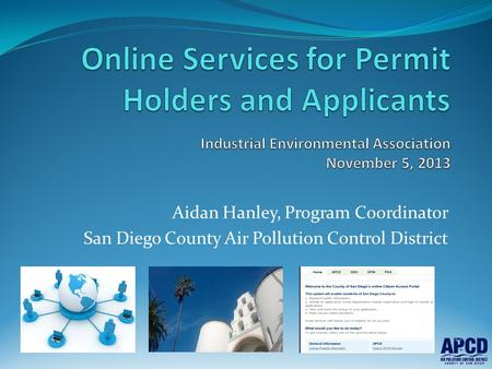 Aidan Hanley, Program Coordinator San Diego County Air Pollution Control District.