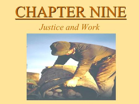 CHAPTER NINE Justice and Work. Work and the Worker Our Catholic tradition sees work as an essential way to build a life Did You Know... The Church denounces.