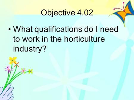 Objective 4.02 What qualifications do I need to work in the horticulture industry?